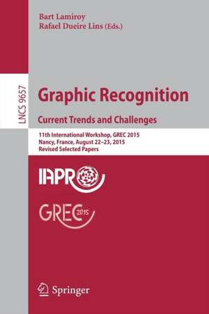 Graphic Recognition. Current Trends and Challenges: 11th International Workshop, GREC 2015, Nancy, France, August 22–23, 2015, Revised Selected Papers de Bart Lamiroy