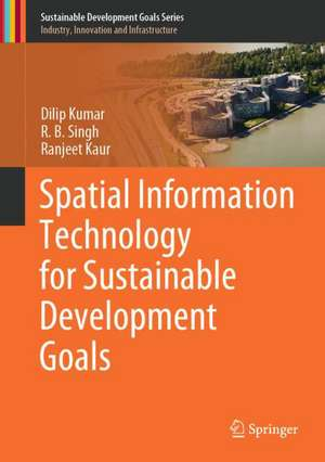 Spatial Information Technology for Sustainable Development Goals  de Dilip Kumar