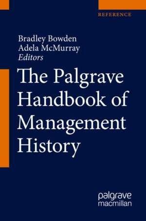 The Palgrave Handbook of Management History de Bradley Bowden