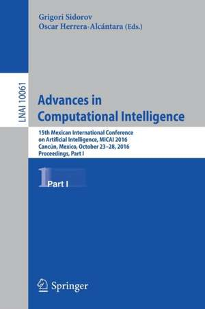 Advances in Computational Intelligence: 15th Mexican International Conference on Artificial Intelligence, MICAI 2016, Cancún, Mexico, October 23–28, 2016, Proceedings, Part I de Grigori Sidorov