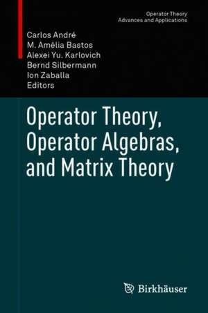 Operator Theory, Operator Algebras, and Matrix Theory de Carlos André