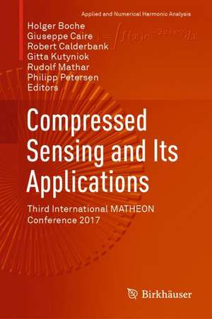 Compressed Sensing and Its Applications: Third International MATHEON Conference 2017 de Holger Boche