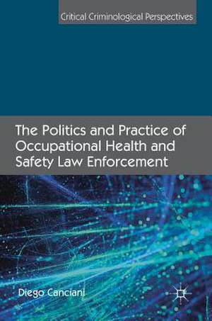 The Politics and Practice of Occupational Health and Safety Law Enforcement de Diego Canciani