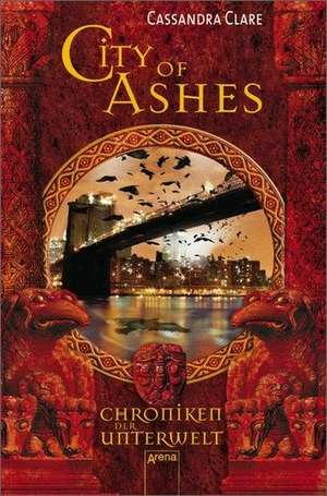 Chroniken der Unterwelt 02. City of Ashes de Cassandra Clare