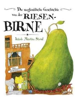Die unglaubliche Geschichte von der Riesenbirne de Jakob Martin Strid