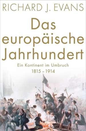Das europäische Jahrhundert: Ein Kontinent im Umbruch - 1815-1914 de Richard J. Evans