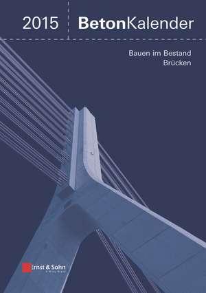 Beton–Kalender 2015 Schwerpunkte: Bauen im Bestand Brücken de Ernst &Sohn