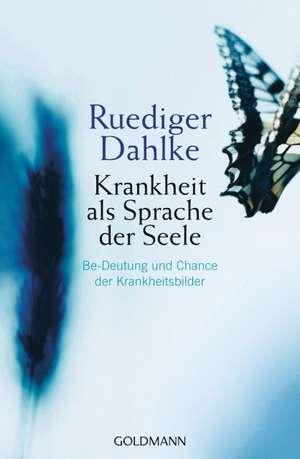 Krankheit als Sprache der Seele de Ruediger Dahlke