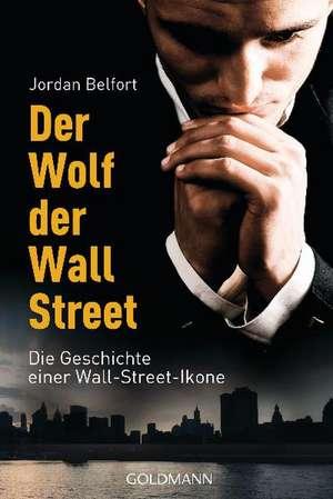 Der Wolf der Wall Street. Die Geschichte einer Wall-Street-Ikone de Jordan Belfort
