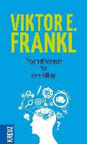 Psychotherapie für den Alltag de Viktor E. Frankl