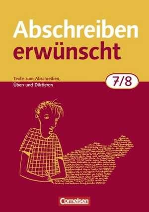 Abschreiben erwünscht. 7./8. Schuljahr. Trainingsheft. Neubearbeitung de August-Bernhard Jacobs