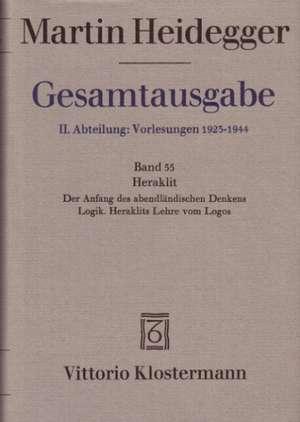 Martin Heidegger, Heraklit - 1. Der Anfang Des Abendlandischen Denkens (Sommersemester 1943) 2. Logik. Heraklits Lehre Vom Logos (Sommersemester 1944)