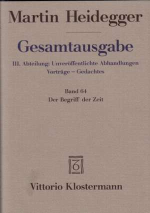 Martin Heidegger, Gesamtausgabe. III. Abteilungen Unveroffentlichte Abhandlungen / Vortrage--Gedachtes