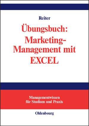 Übungsbuch: Marketing-Management mit EXCEL de Gerhard Reiter