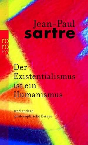 Der Existentialismus ist ein Humanismus und andere philosophische Essays 1943 - 1948