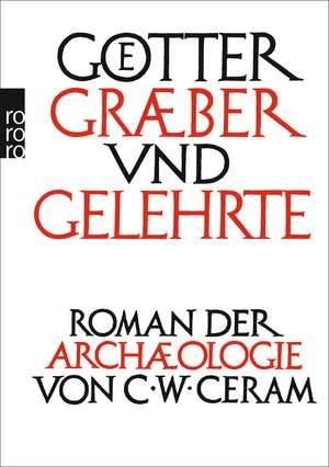Götter, Gräber und Gelehrte de C. W. Ceram