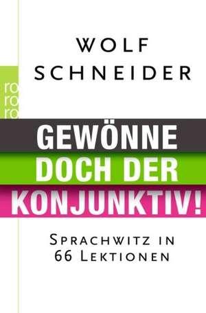 Gewönne doch der Konjunktiv! de Wolf Schneider