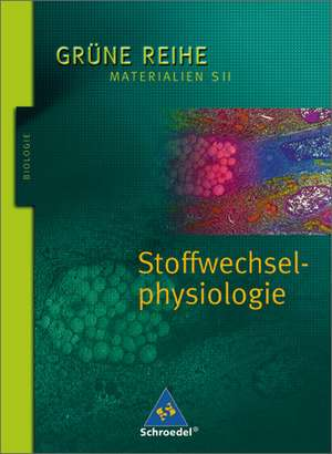 Grüne Reihe. Stoffwechselphysiologie. Schülerband