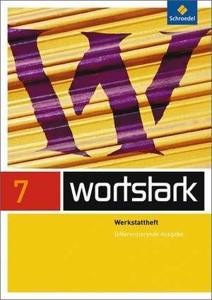 wortstark 7 A. Werkstattheft. Differenzierende Allgemeine Ausgabe