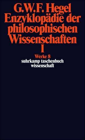 Enzyklopaedie der philosophischen Wissenschaften I im Grundrisse 1830