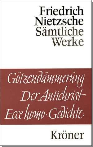 Goetzendaemmerung. Wagner-Schriften. Der Antichrist. Ecce Homo. Gedichte