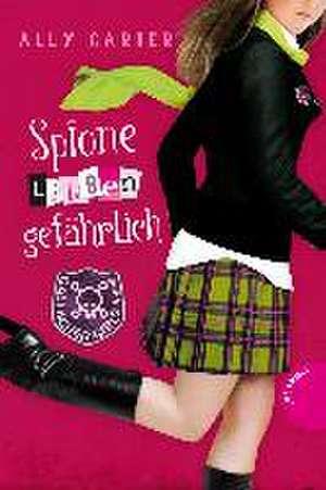 Gallagher Girls 05: Spione lieben gefaehrlich