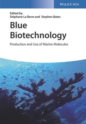 Blue Biotechnology: Production and Use of Marine Molecules de Stephane La Barre