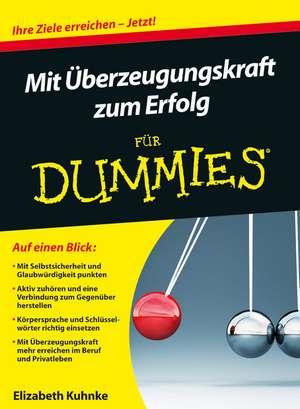 Mit Überzeugungskraft zum Erfolg für Dummies de Elizabeth Kuhnke