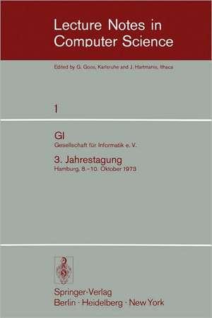 GI - 3. Jahrestagung: Gesellschaft für Informatik e.V. 3. Jahrestagung Hamburg, 8.-10. Oktober 1973. Proceedings de Wilfried Brauer