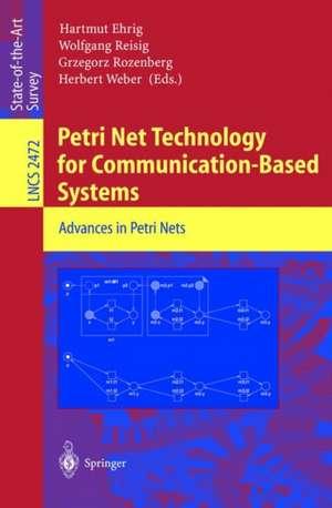 Petri Net Technology for Communication-Based Systems: Advances in Petri Nets de Hartmut Ehrig