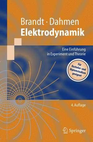 Elektrodynamik: Eine Einführung in Experiment und Theorie de Siegmund Brandt