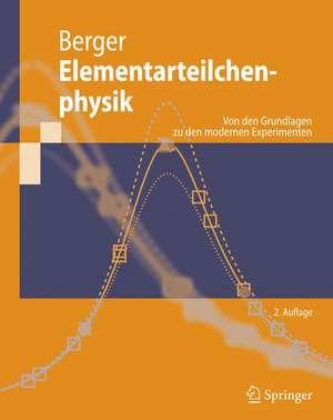 Elementarteilchenphysik: Von den Grundlagen zu den modernen Experimenten de Christoph Berger