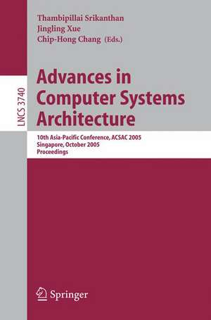 Advances in Computer Systems Architecture: 10th Asia-Pacific Conference, ACSAC 2005, Singapore, October 24-26, 2005, Proceedings de Thambipillai Srikanthan