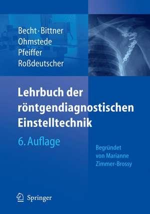 Lehrbuch der röntgendiagnostischen Einstelltechnik: Begründet von Marianne Zimmer-Brossy de Stefanie Becht