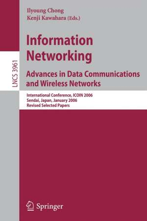 Information Networking Advances in Data Communications and Wireless Networks: International Conference, ICOIN 2006, Sendai, Japan, January 16-19, 2006, Revised Selected Papers de Ilyoung Chong