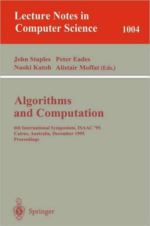 Algorithms and Computations: 6th International Symposium, ISAAC '95 Cairns, Australia, December 4 - 6, 1995. Proceedings Proceedings. de John Staples