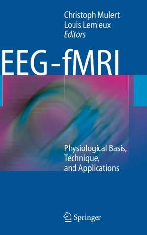 EEG - fMRI: Physiological Basis, Technique, and Applications de Christoph Mulert