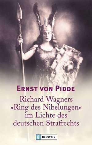 """Richard Wagners """"Ring des Nibelungen"""" im Lichte des deutschen Strafrechts de Ernst von Pidde"""