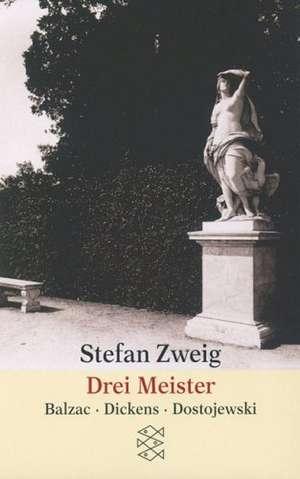 Drei Meister. Balzac, Dickens, Dostojewski de Stefan Zweig