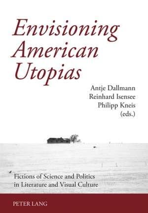 Envisioning American Utopias de Antje Dallmann
