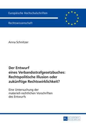 Der Entwurf Eines Verbandsstrafgesetzbuches:  Rechtspolitische Illusion Oder Zukuenftige Rechtswirklichkeit? de Anna Schnitzer
