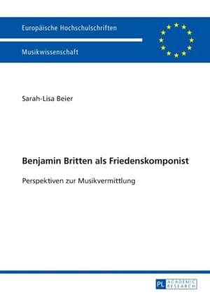 Benjamin Britten als Friedenskomponist de Sarah-Lisa Beier