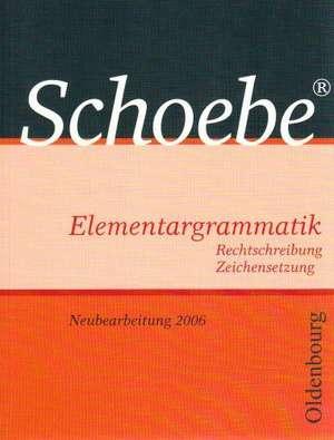Schoebe Elementargrammatik. Neubearbeitung 2006