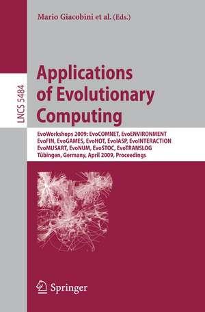 Applications of Evolutionary Computing: EvoWorkshops 2009: EvoCOMNET, EvoENVIRONMENT, EvoFIN, EvoGAMES, EvoHOT, EvoIASP, EvoINTERACTION, EvoMUSART, EvoNUM, EvoSTOC, EvoTRANSLOG,Tübingen, Germany, April 15-17, 2009, Proceedings de Mario Giacobini