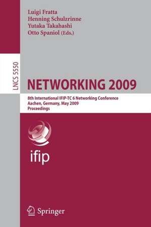 NETWORKING 2009: 8th International IFIP-TC 6 Networking Conference, Aachen, Germany, May 11-15, 2009, Proceedings de Luigi Fratta