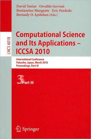 Computational Science and Its Applications - ICCSA 2010: International Conference, Fukuoka, Japan, March 23-26, 2010, Proceedings, Part III de David Taniar