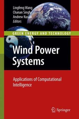 Wind Power Systems: Applications of Computational Intelligence de Lingfeng Wang