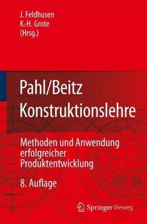 Pahl/Beitz Konstruktionslehre: Methoden und Anwendung erfolgreicher Produktentwicklung de Jörg Feldhusen