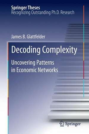 Decoding Complexity: Uncovering Patterns in Economic Networks de james glattfelder