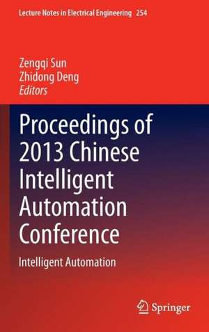 Proceedings of 2013 Chinese Intelligent Automation Conference: Intelligent Automation de Zengqi Sun
